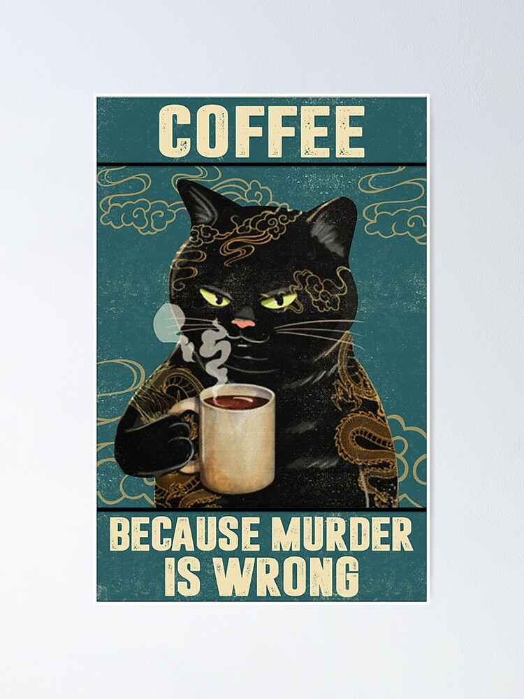 Alternate view of Black Cat Coffee Because Murder Is Wrong funny gifts for cat lover Poster