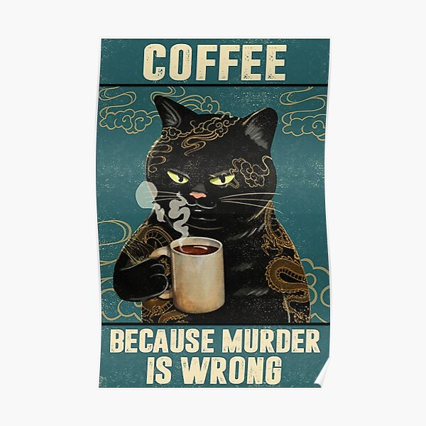 Black Cat Coffee Because Murder Is Wrong funny gifts for cat lover Poster