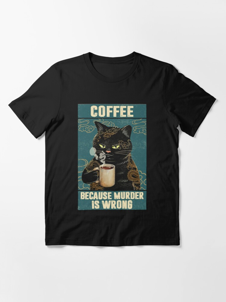 Alternate view of Black Cat Coffee Because Murder Is Wrong funny gifts for cat lover Essential T-Shirt