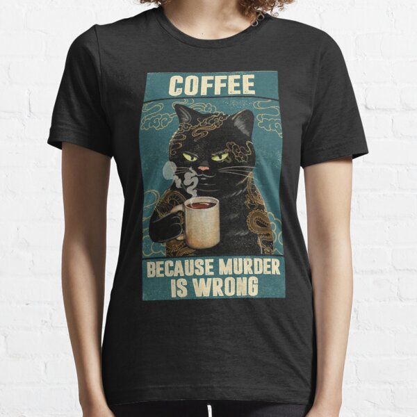 Black Cat Coffee Because Murder Is Wrong funny gifts for cat lover Essential T-Shirt