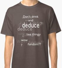 Don't drink and deduce! Classic T-Shirt