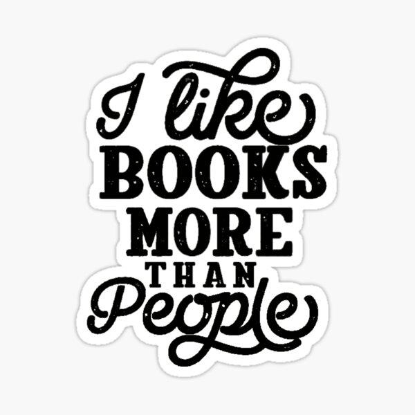 I Like Books More Than People Sticker