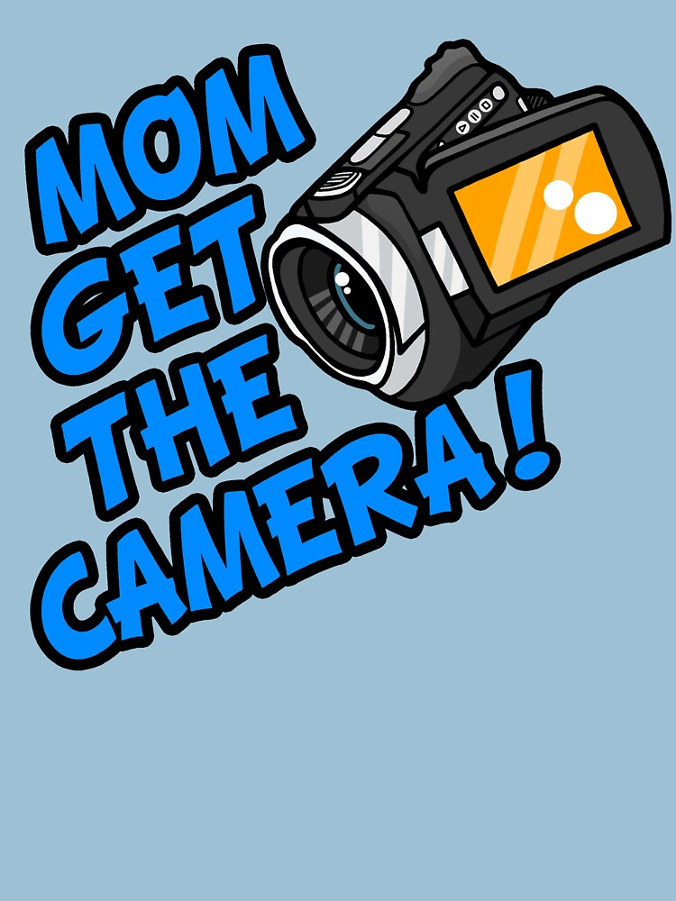 MOM GET THE CAMERA! | Unisex T-Shirt