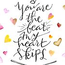 You are the beat my heart skips by BbArtworx