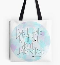 Don't Hate What You Don't Understand Tote Bag