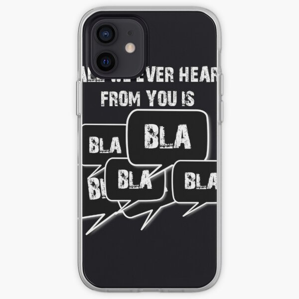 Tout ce que nous entendons de vous est BLA BLA BLA Coque souple iPhone