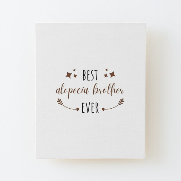 Best Alopecia Brother Ever - Matching Alopecia Family Support Wood Mounted Print