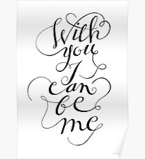 With you I can be me {black on white) Poster