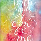 With you I can be me {white on watercolour) by BbArtworx