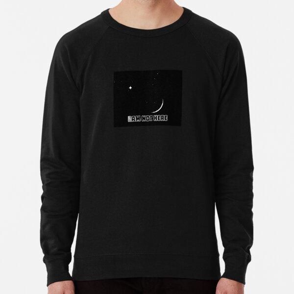 I am not Here Lightweight Sweatshirt