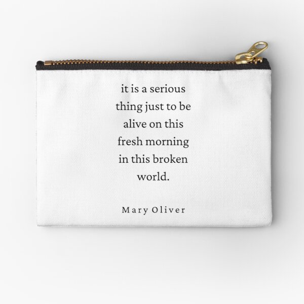 Mary Oliver Quote - It is a serious thing Zipper Pouch