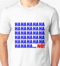 Ha ha ha ... No! Unisex T-Shirt