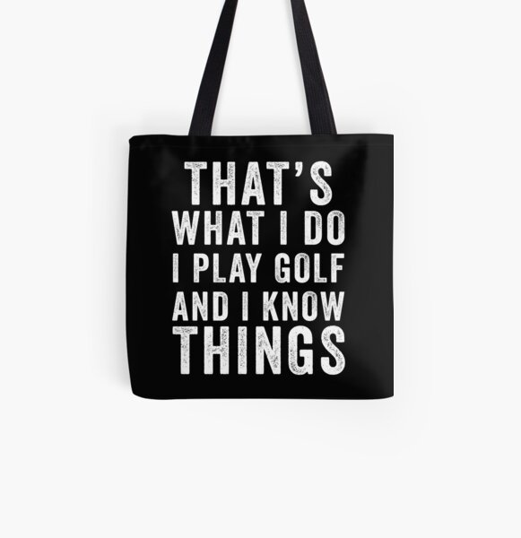 That's What I Do I Play Golf And I Know Things All Over Print Tote Bag