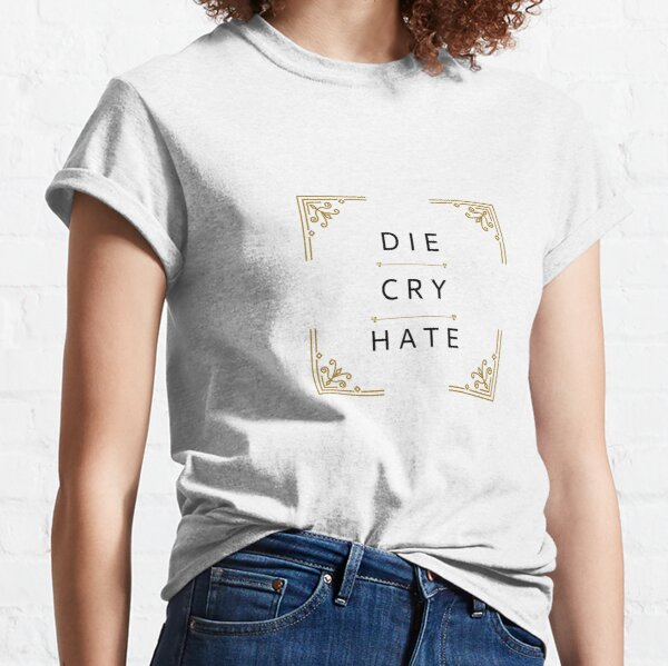Die Cry Hate, Gold Border Classic T-Shirt