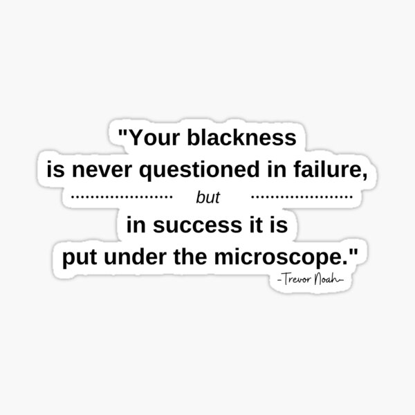 """""""Your blackness is never questioned in failure, but in success it is put under the microscope."""" Trevor Noah Quote Sticker"""