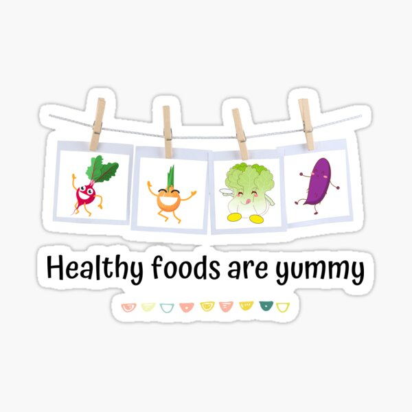 Healthy Foods Are Yummy Cute Vegetables for Healthy Eating Motivation Sticker
