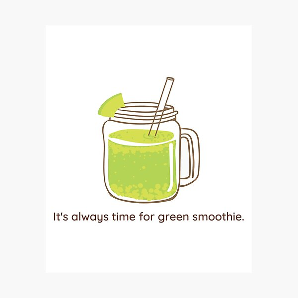 It's Always Time for Green Smoothies Healthy Eating Motivation Photographic Print