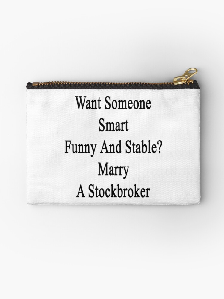 Want Someone Smart Funny And Stable? Marry A Stockbroker  by supernova23