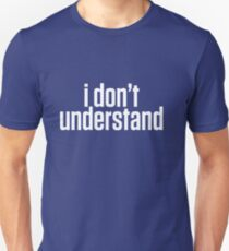 I Don't Understand - Sherlock 'His Last Vow' Reference T-Shirt T-Shirt