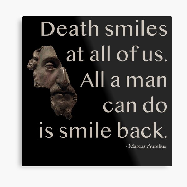 Death smiles at all of us.  All a man can do is smile back. Metal Print