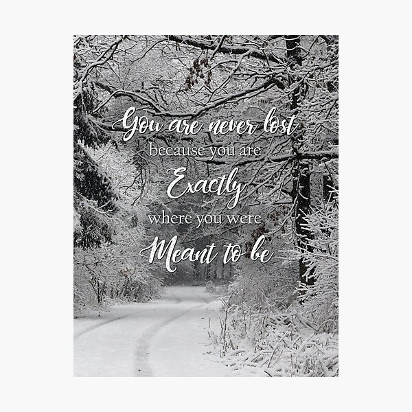 You are Never Lost...- Motivational Quote, Snowy Forest Themed Photographic Print