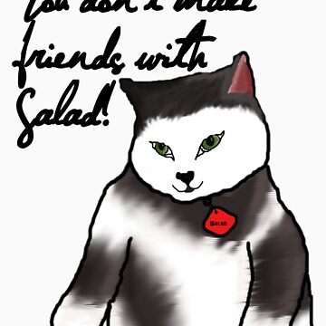 You don't make friends with Salad by ThwartedBear