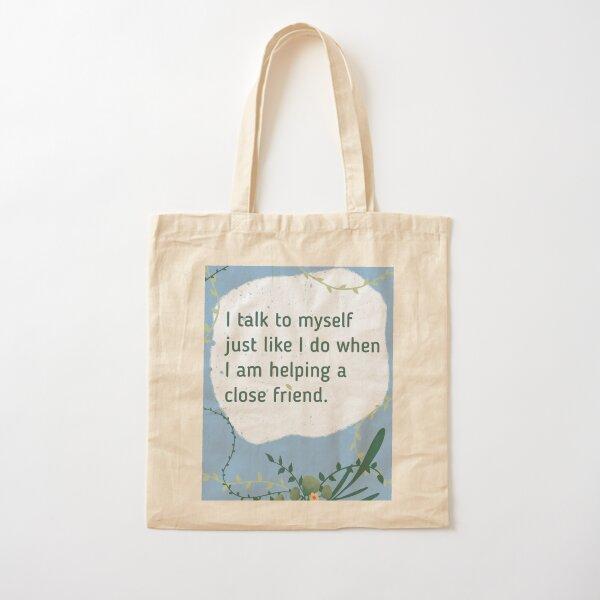 I talk to myself.....Like I would a close friend Cotton Tote Bag
