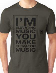 I'm Elevating Music, You Make Elevator Music (Black) Unisex T-Shirt