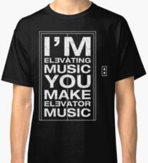 I'm Elevating Music, You Make Elevator Music (White) Classic T-Shirt