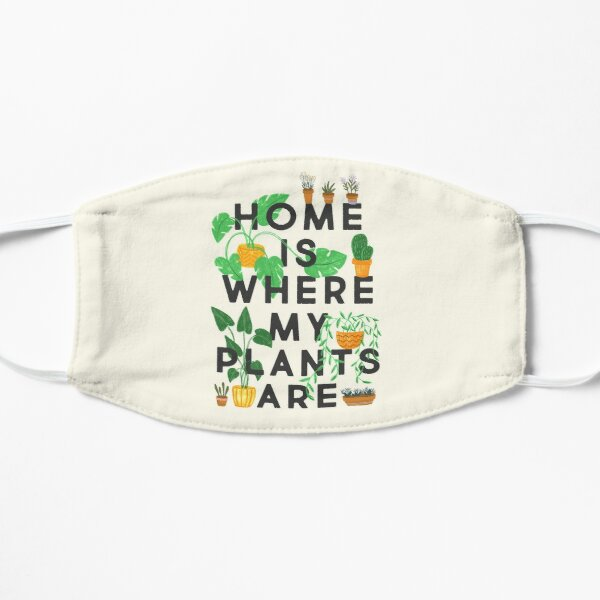 Home Is Where My Plants Are Flat Mask