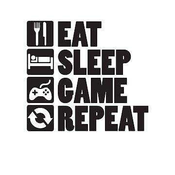 Eat, Sleep, Game, Repeat by ATDs