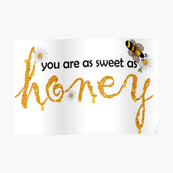 You are as sweet as honey Poster