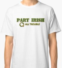 Part Irish All Trouble Classic T-Shirt