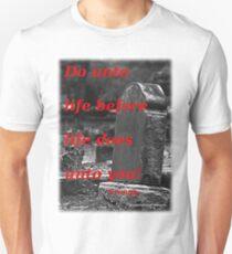 Do unto life before life does unto you! II Unisex T-Shirt