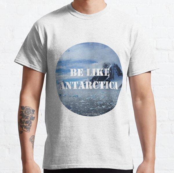 Be Like Antarctica Classic T-Shirt