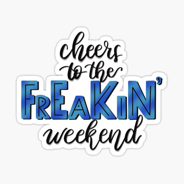 Cheers to the FREAKIN' Weekend Sticker
