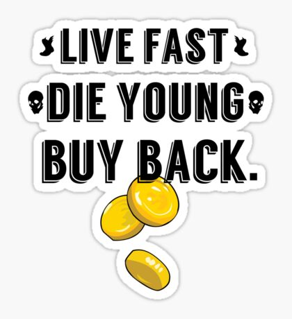 Live Fast, Die Young, Buy Back Sticker