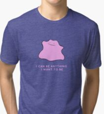 Ditto - I can be anything I want to be Tri-blend T-Shirt