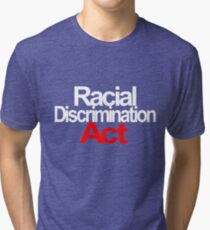 Racial Discrimination - ACT Tri-blend T-Shirt