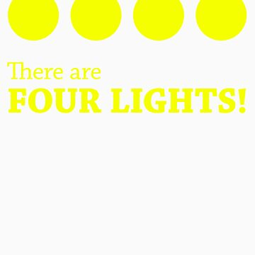 There are FOUR LIGHTS! (Yellow Ink) by RocketmanTees