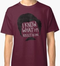 I know what im about son Classic T-Shirt