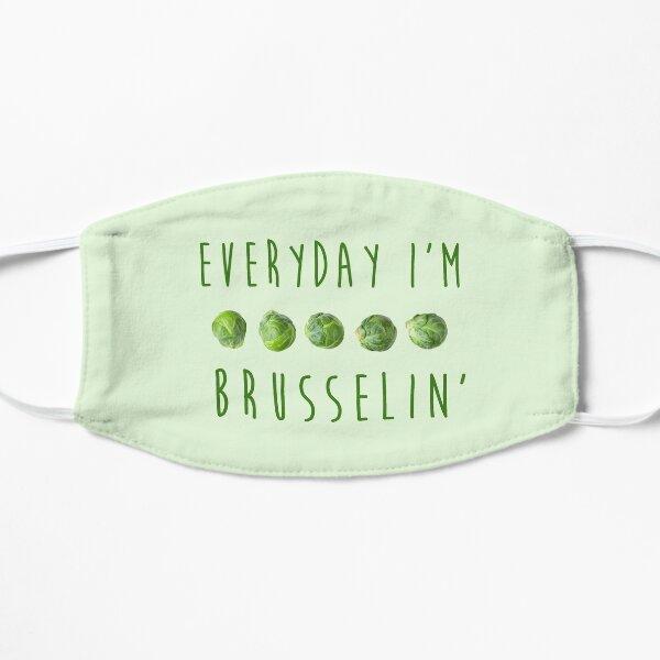 Everyday I'm Brusselin' Flat Mask