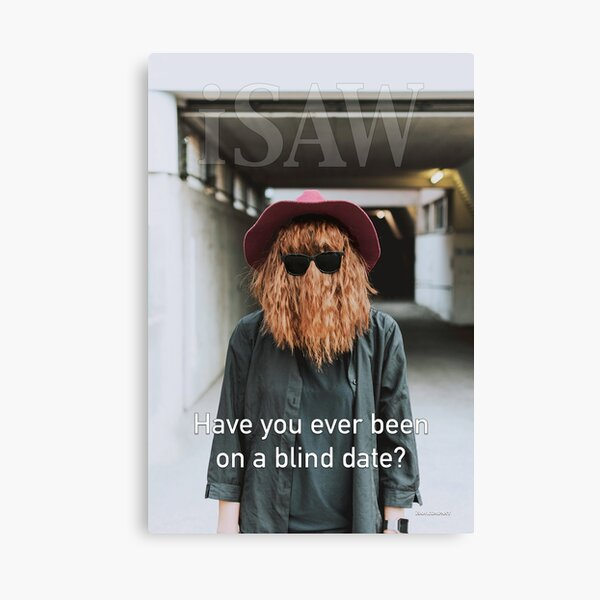 Have You Ever Been On A Blind Date Canvas Print
