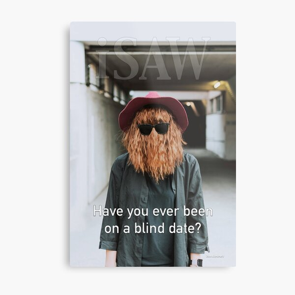 Have You Ever Been On A Blind Date Metal Print