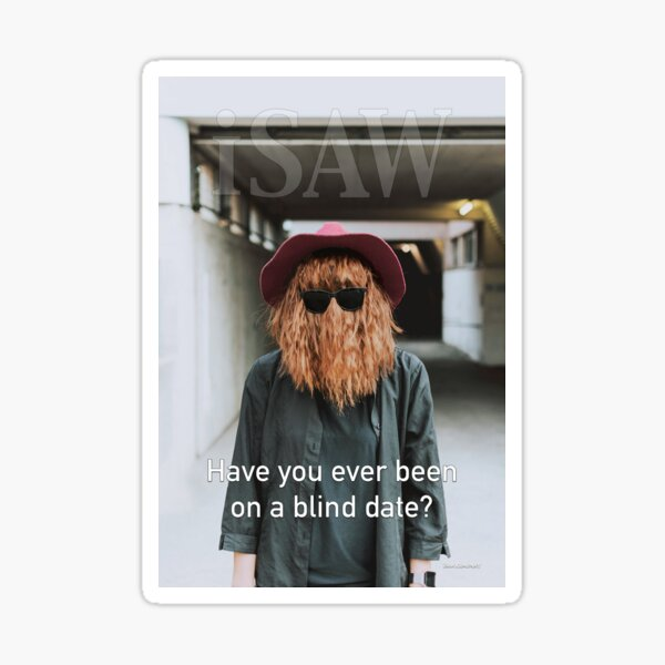 Have You Ever Been On A Blind Date Sticker