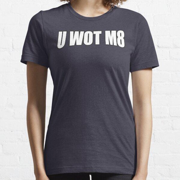 U WOT M8 Essential T-Shirt
