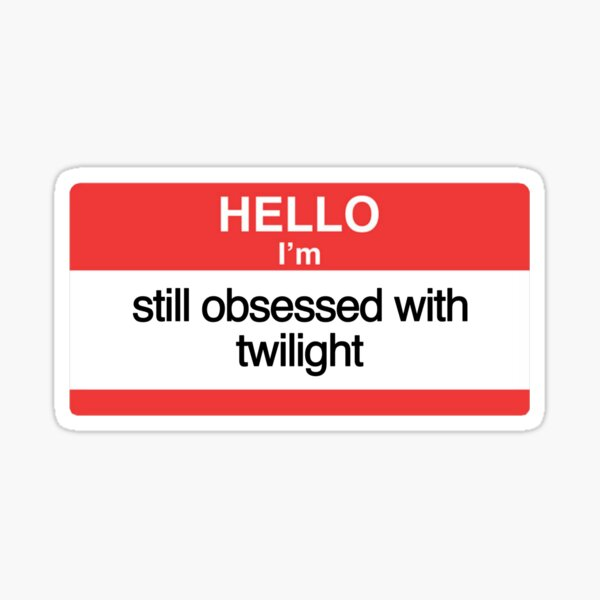 hello im still obsessed with twilight - name tag Sticker