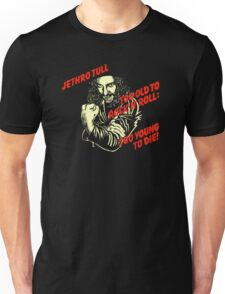 Too Old To Rock N Roll Too Young To Die Unisex T-Shirt