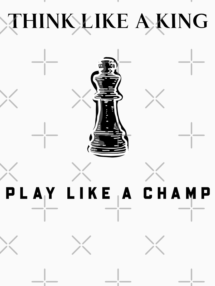 Think Like A King Play Like A Champ by up4tee