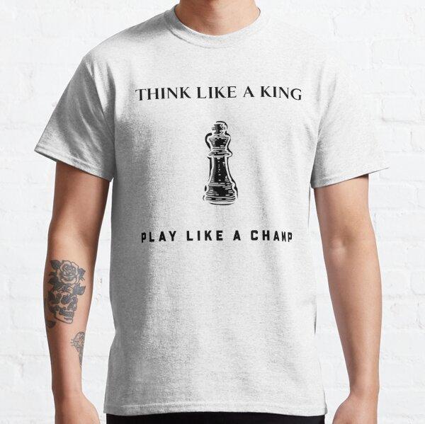 Think Like A King Play Like A Champ Classic T-Shirt